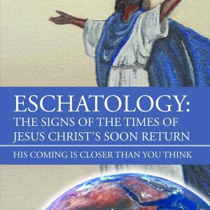 Eschatology: The Signs of The Times of Jesus Christ's Soon Return